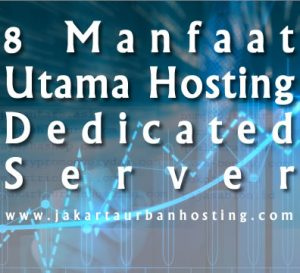 8 manfaat utama hosting dedicated server