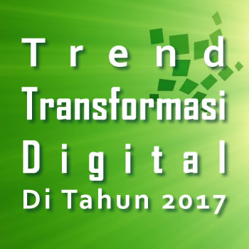 Trend Transformasi Digital Di Tahun 2017 di Indonesia