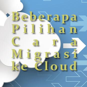 beberapa pilihan cara migrasi ke cloud untuk data dan aplikasi