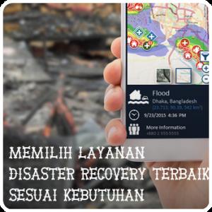 Memilih Layanan Disaster Recovery Terbaik Sesuai Kebutuhan