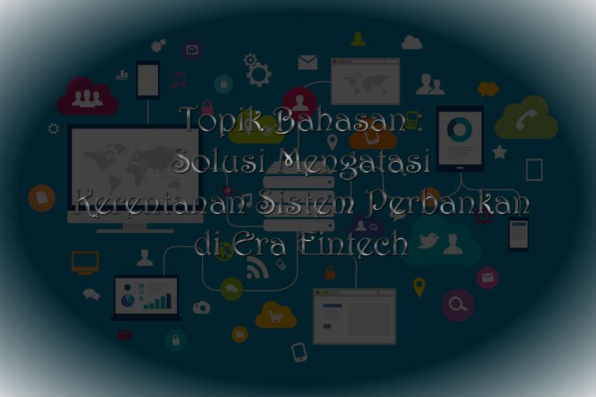 Kerentanan Sistem Perbankan Pada Era FinTech Meningkat