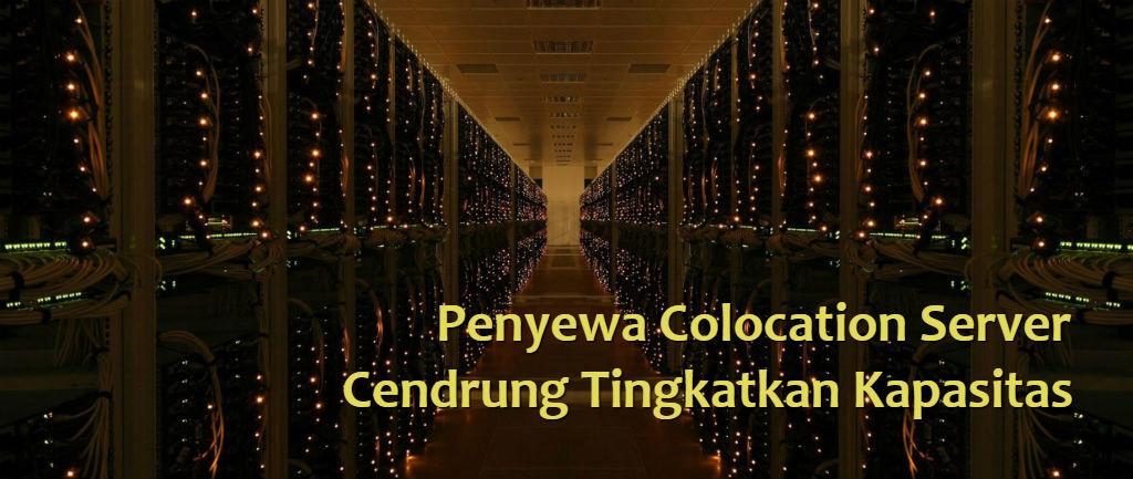 Penyewa Colocation Server Cendrung Tingkatkan Kapasitas
