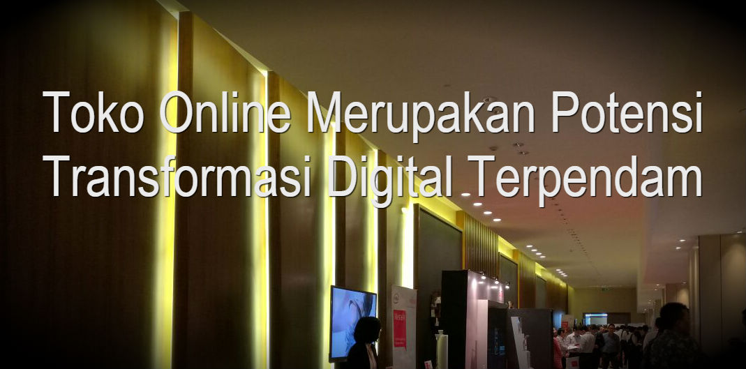 Toko Online Merupakan Transformasi Digital Terpendam