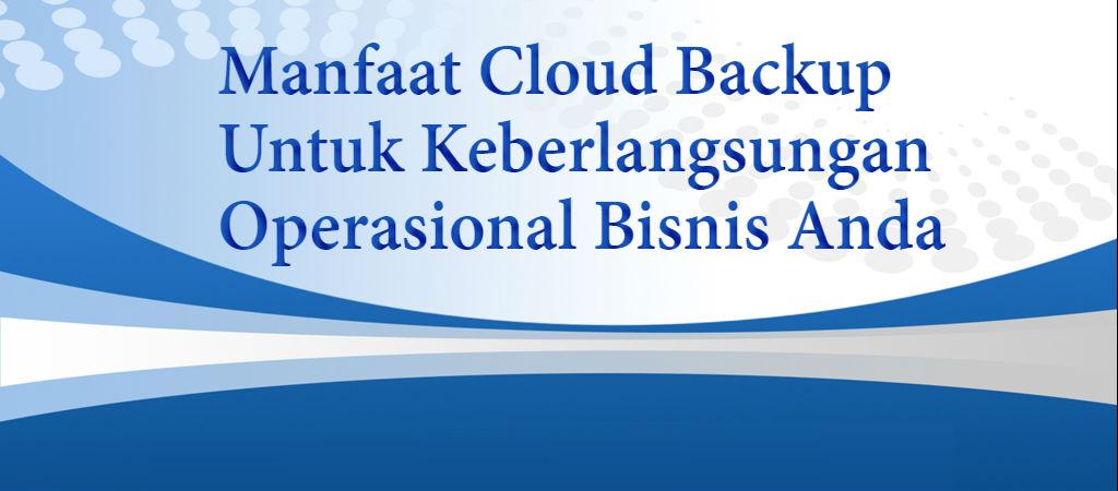 Manfaat Cloud Backup Untuk Keberlangsungan Operasional