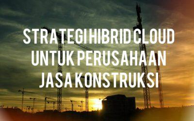 Strategi Hibrid Cloud untuk Perusahaan Jasa Konstruksi
