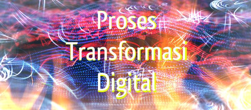 Sudahkah Anda Melakukan Proses Transformasi Digital?
