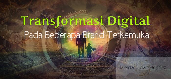 Bagaimana Brand Terkemuka Melakukan Transformasi Digital?