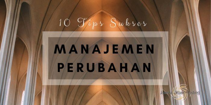 10 Tips Keberhasilan Manajemen Perubahan di Perusahaan