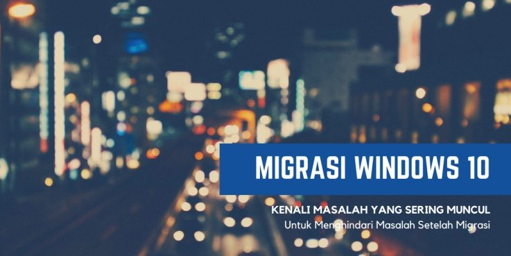 Hindari Masalah Migrasi Windows 10