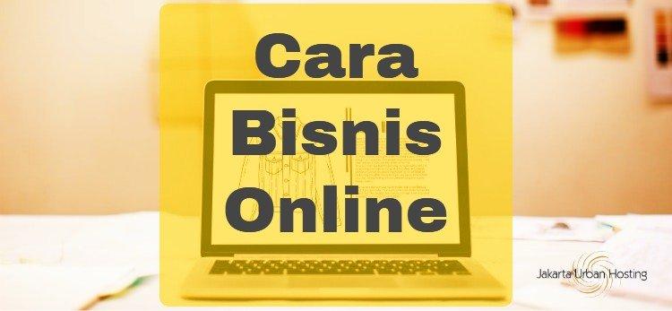 Cara Bisnis Online Untuk Pemula Sesuai Praktik Terbaik