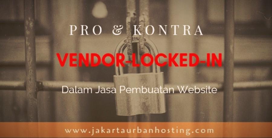 Pro Kontra Vendor Locked In Dalam Jasa Website