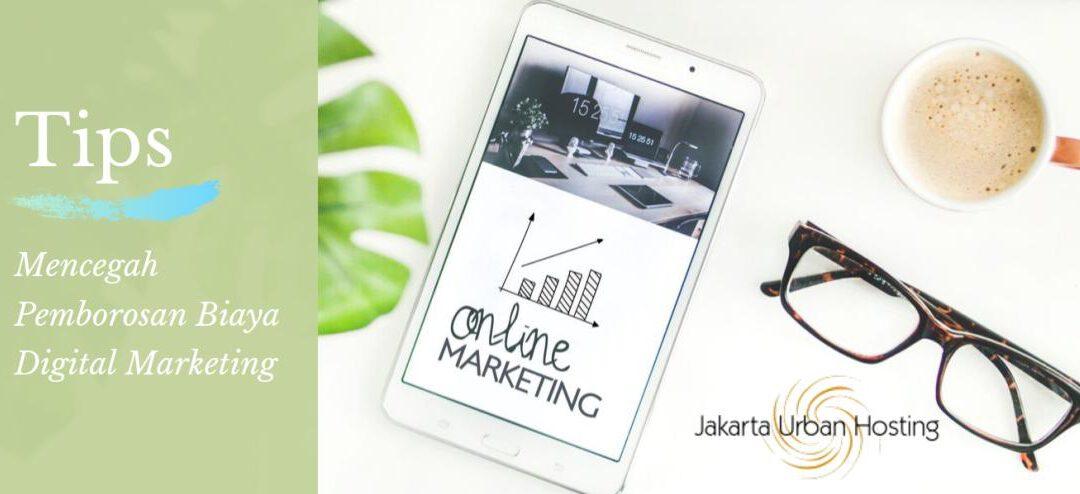 Pemborosan Biaya Digital Marketing Harus Dapat Dicegah