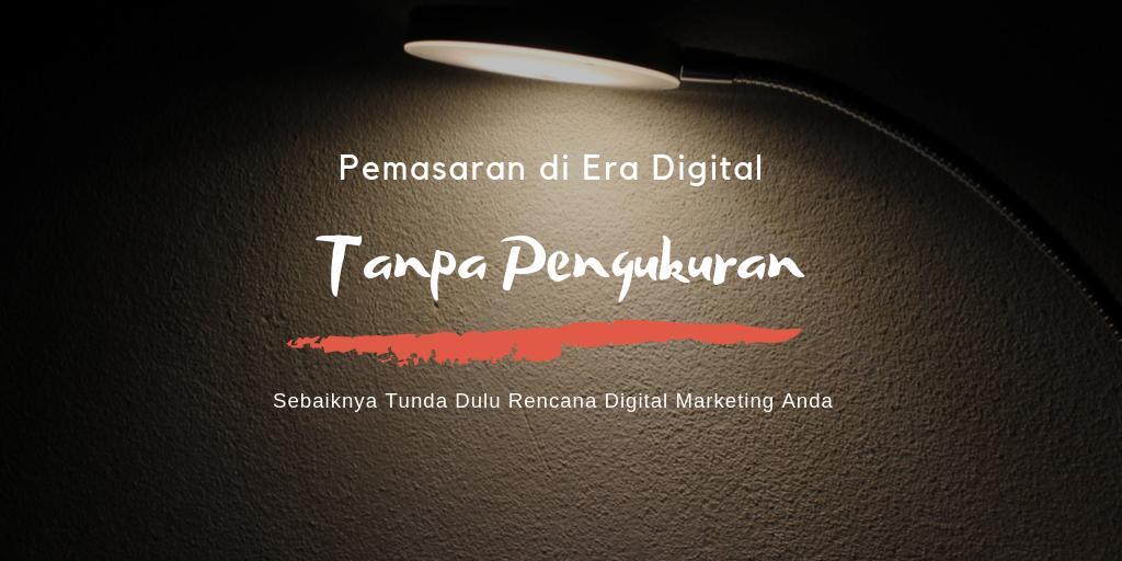 Pemasaran di Era Digital Harus Miliki Tujuan dan Pengukuran