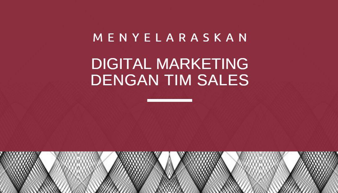 Menyelaraskan Tim Sales dengan Digital Marketing