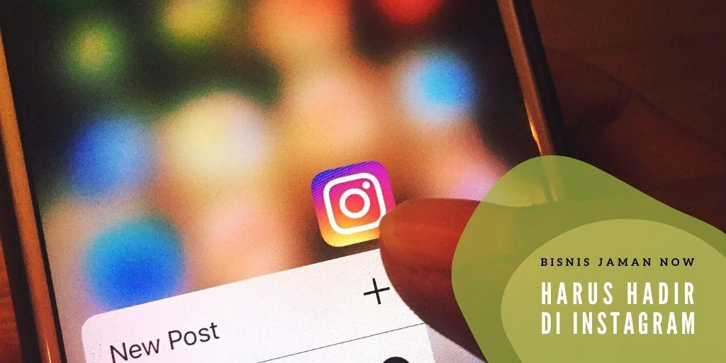 Inilah Kenapa Bisnis Jaman Now Harus Hadir di Instagram